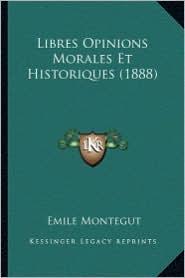 Libres Opinions Morales Et Historiques (1888) - Emile Montegut