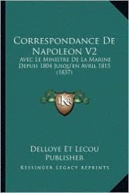 Correspondance de Napoleon V2: Avec Le Ministre de La Marine Depuis 1804 Jusqu'en Avril 1815 (1837) - Delloye Et Lecou Publisher