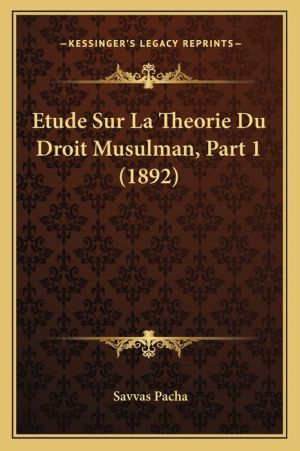 Etude Sur La Theorie Du Droit Musulman, Part 1 (1892)