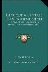 L'Afrique A L'Entree Du Vingtieme Siecle: Le Pays Et Les Indigenes La Penetration Europeenne (1901)