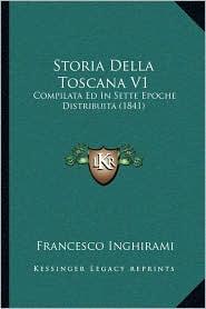 Storia Della Toscana V1: Compilata Ed in Sette Epoche Distribuita (1841)