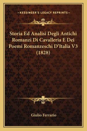 Storia Ed Analisi Degli Antichi Romanzi Di Cavalleria E Dei Poemi Romanzeschi D'Italia V3 (1828) - Giulio Ferrario