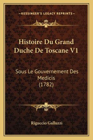 Histoire Du Grand Duche De Toscane V1: Sous Le Gouvernement Des Medicis (1782)