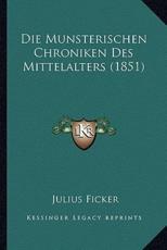 Die Munsterischen Chroniken Des Mittelalters (1851) - Julius Ficker