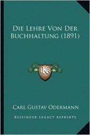 Die Lehre Von Der Buchhaltung (1891) - Carl Gustav Odermann