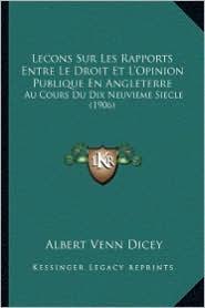 Lecons Sur Les Rapports Entre Le Droit Et L'Opinion Publique En Angleterre: Au Cours Du Dix Neuvieme Siecle (1906) - Albert Venn Dicey
