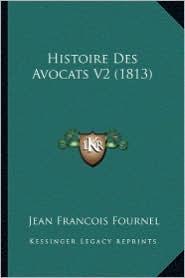 Histoire Des Avocats V2 (1813) - Jean Francois Fournel