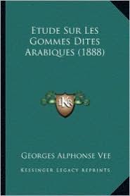 Etude Sur Les Gommes Dites Arabiques (1888)