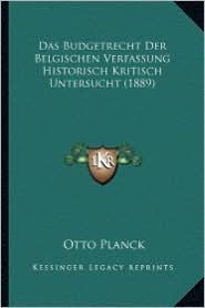 Das Budgetrecht Der Belgischen Verfassung Historisch Kritisch Untersucht (1889)