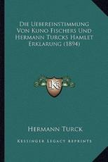 Die Uebereinstimmung Von Kuno Fischers Und Hermann Turcks Hamlet Erklarung (1894)