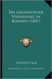 Die Grundsteuer Verfassung in Bohmen (1847) - Vincenz Falk