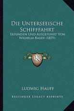 Die Unterseeische Schifffahrt: Erfunden Und Ausgefuhrt Von Wilhelm Bauer (1859)