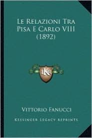 Le Relazioni Tra Pisa E Carlo VIII (1892) - Vittorio Fanucci