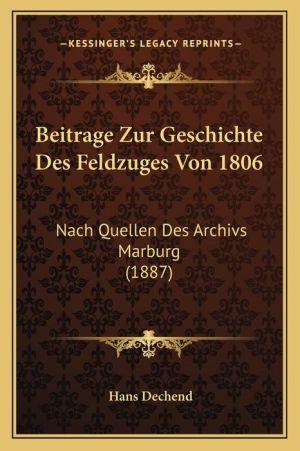 Beitrage Zur Geschichte Des Feldzuges Von 1806: Nach Quellen Des Archivs Marburg (1887)