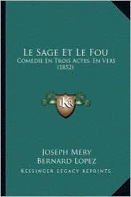 Le Sage Et Le Fou: Comedie En Trois Actes, En Vers (1852)