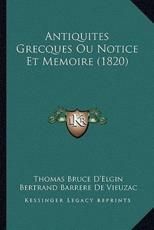 Antiquites Grecques Ou Notice Et Memoire (1820) - Thomas Bruce D'Elgin, Bertrand Barrere De Vieuzac (translator)
