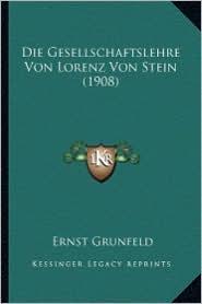 Die Gesellschaftslehre Von Lorenz Von Stein (1908) - Ernst Grunfeld