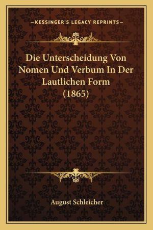 Die Unterscheidung Von Nomen Und Verbum in Der Lautlichen Form (1865) - August Schleicher