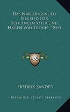 Das Nibelungenlied Siegried Der Schlangentoter Und Hagen Von Tronje (1895) (German Edition)