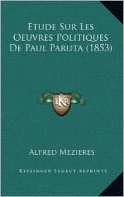 Etude Sur Les Oeuvres Politiques de Paul Paruta (1853) - Alfred Mezieres