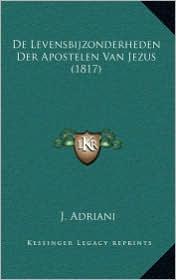 de Levensbijzonderheden Der Apostelen Van Jezus (1817) - J. Adriani