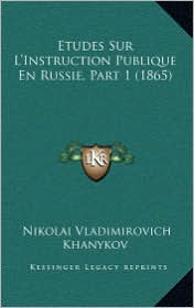 Etudes Sur L'Instruction Publique En Russie, Part 1 (1865) - Nikolai Vladimirovich Khanykov