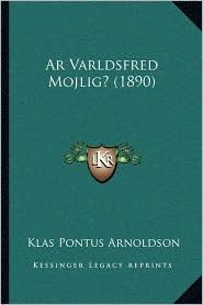 Ar Varldsfred Mojlig? (1890) - Klas Pontus Arnoldson