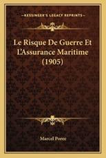 Le Risque de Guerre Et L'Assurance Maritime (1905) - Marcel Poree