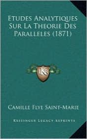 Etudes Analytiques Sur La Theorie Des Paralleles (1871) - Camille Flye Saint-Marie