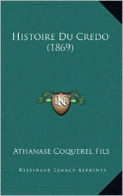 Histoire Du Credo (1869) - Athanase Coquerel Fils