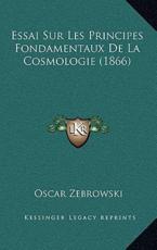Essai Sur Les Principes Fondamentaux de La Cosmologie (1866) - Oscar Zebrowski