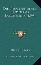 Die Neugefundenen Lieder Des Bakchylides (1898) - Hugo Jurenka