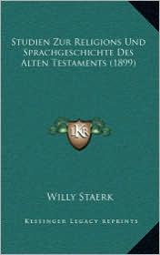 Studien Zur Religions Und Sprachgeschichte Des Alten Testaments (1899) - Willy Staerk