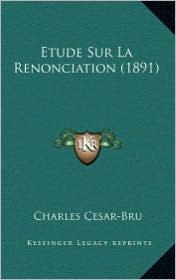 Etude Sur La Renonciation (1891) - Charles Cesar-Bru