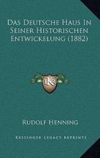Das Deutsche Haus in Seiner Historischen Entwickelung (1882) - Rudolf Henning