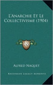 L'Anarchie Et Le Collectivisme (1904) - Alfred Naquet