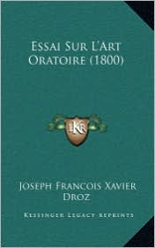 Essai Sur L'Art Oratoire (1800) - Joseph Francois Xavier Droz