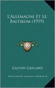 L'Allemagne Et Le Baltikum (1919) - Gaston Gaillard