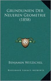 Grundlinien Der Neueren Geometrie (1858) - Benjamin Witzschel
