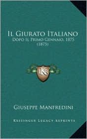 Il Giurato Italiano: Dopo Il Primo Gennaio, 1875 (1875) - Giuseppe Manfredini