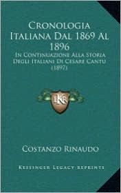 Cronologia Italiana Dal 1869 Al 1896: In Continuazione Alla Storia Degli Italiani Di Cesare Cantu (1897) - Costanzo Rinaudo