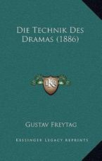 Die Technik Des Dramas (1886) - Gustav Freytag