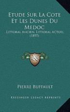 Etude Sur La Cote Et Les Dunes Du Medoc - Pierre Buffault