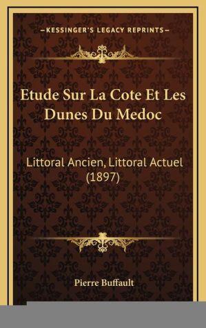 Etude Sur La Cote Et Les Dunes Du Medoc: Littoral Ancien, Littoral Actuel (1897)