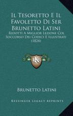 Il Tesoretto E Il Favoletto Di Ser Brunetto Latini - Brunetto Latini