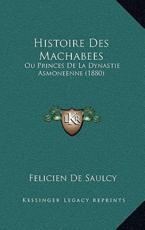 Histoire Des Machabees - Felicien De Saulcy