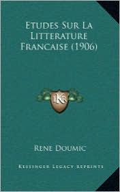 Etudes Sur La Litterature Francaise (1906) - Rene Doumic