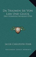 Da Traumen Sie Von Lieb Und Gluck - Jacob Christoph Heer