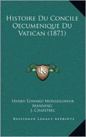 Histoire Du Concile Oecumenique Du Vatican (1871) - Henry Edward Monseigneur Manning, J. Chantrel (Translator)