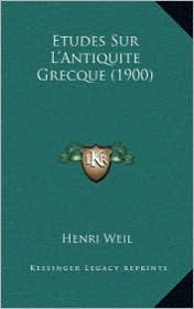 Etudes Sur L'Antiquite Grecque (1900) - Henri Weil
